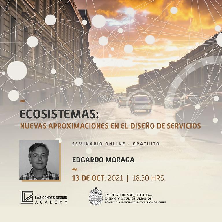 """""""Ecosistemas: Nuevas aproximaciones en el Diseño de Servicios"""" por Edgardo Moraga"""
