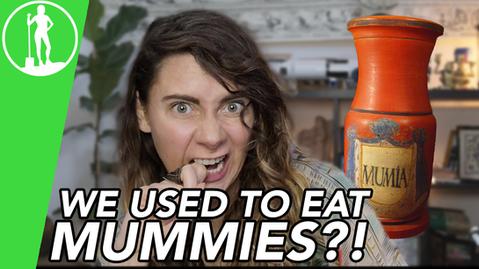 We Used To Eat Mummies?!