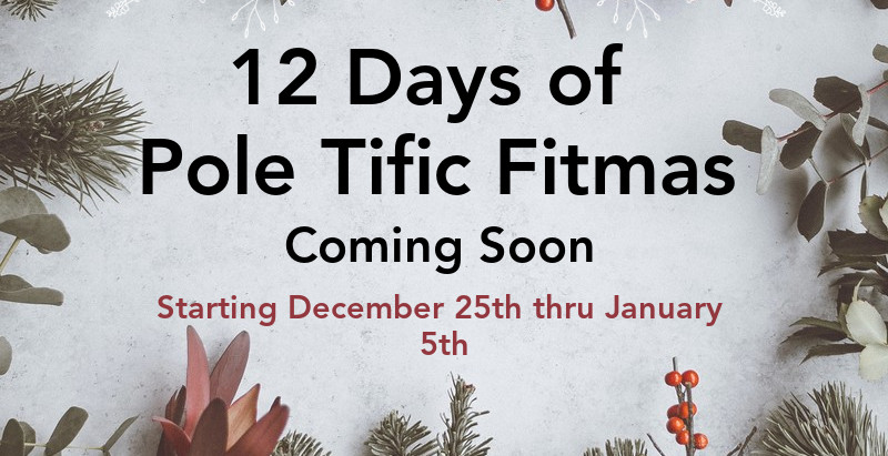 12 DAYS OF Pole Tific FITMAS COMING SOON!! POLE FITNESS SPECIALS & SALES DEC 25th thru JAN 5th
