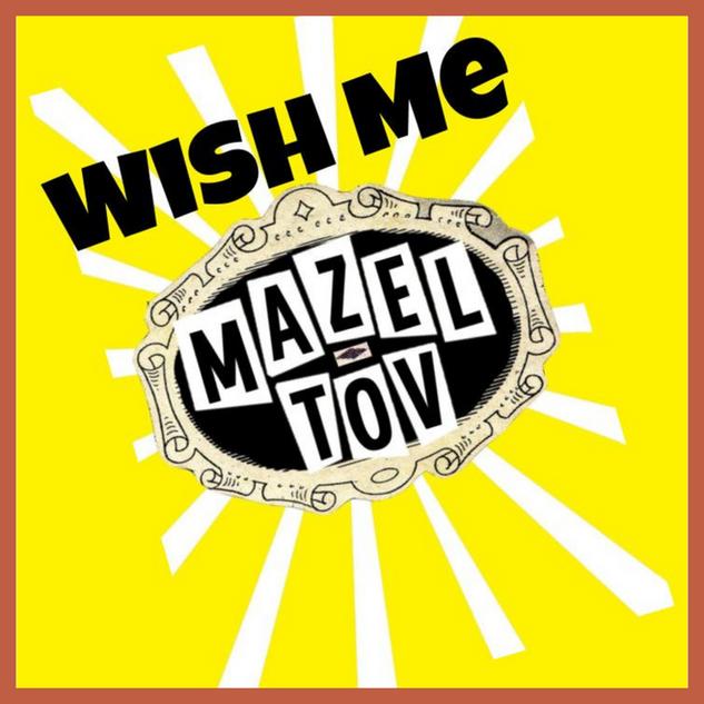 Wish Me Mazal Tov