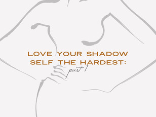 Love Your Shadow Self the Hardest: Part 1