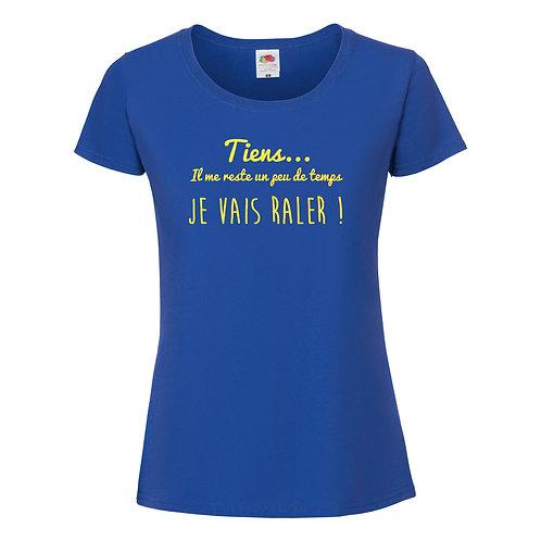 """T-shirt """"TIENS...IL ME RESTE UN PEU DE TEMPS JE VAIS RALER"""""""