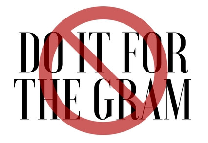 Do it for YOU, not the #gram