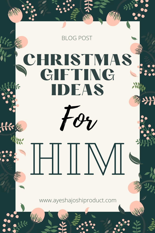 Christmas Gifting Ideas for Him _ An Ayesha Joshi Product