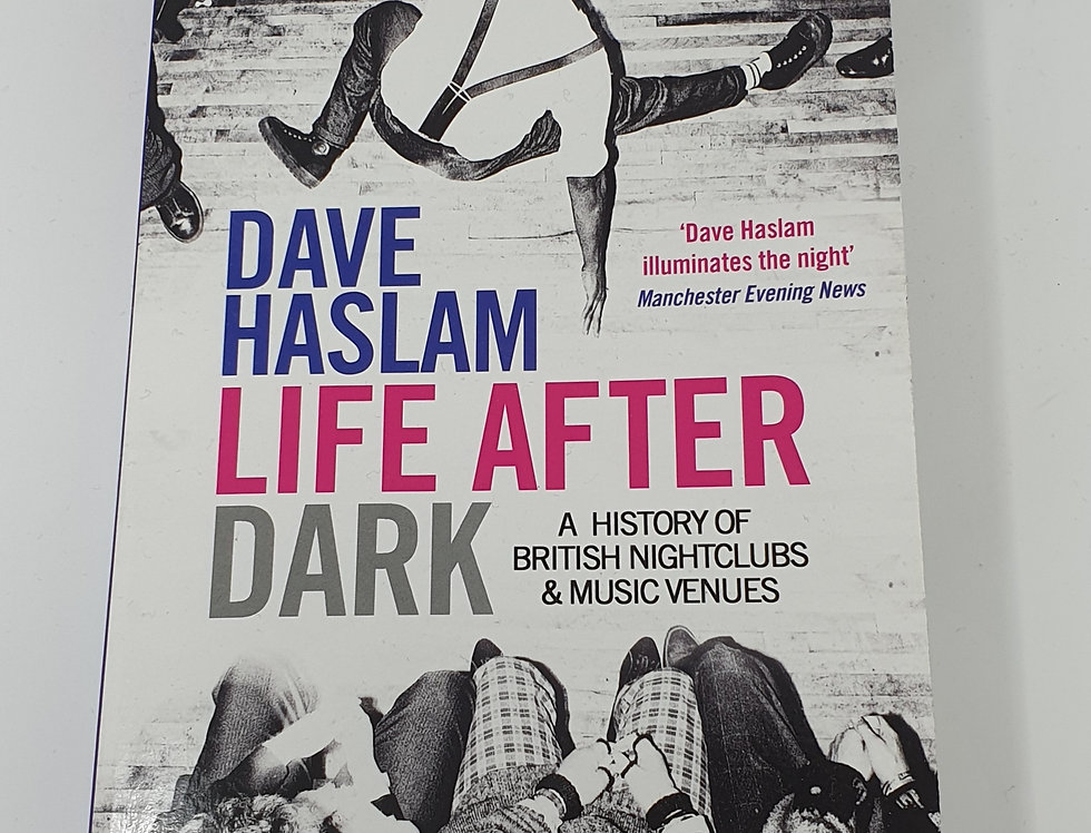 Life After Dark A History Of British Nightclubs & Music Venue Book