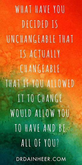 what have you decided is unchangeable...