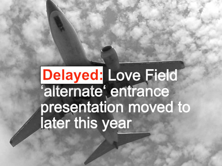 Delayed: Committee pushes Love Field new entrance presentation to later this year
