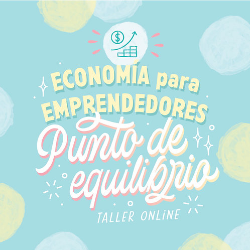 "Economía para Emprendedores ""Punto de Equilibrio"""