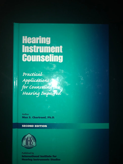 Hearing Instrument Counseling by Max S Chartrand Ph.D(Behavioral Medicine)