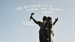 Our Responsibility in Shaping Our Region's Future