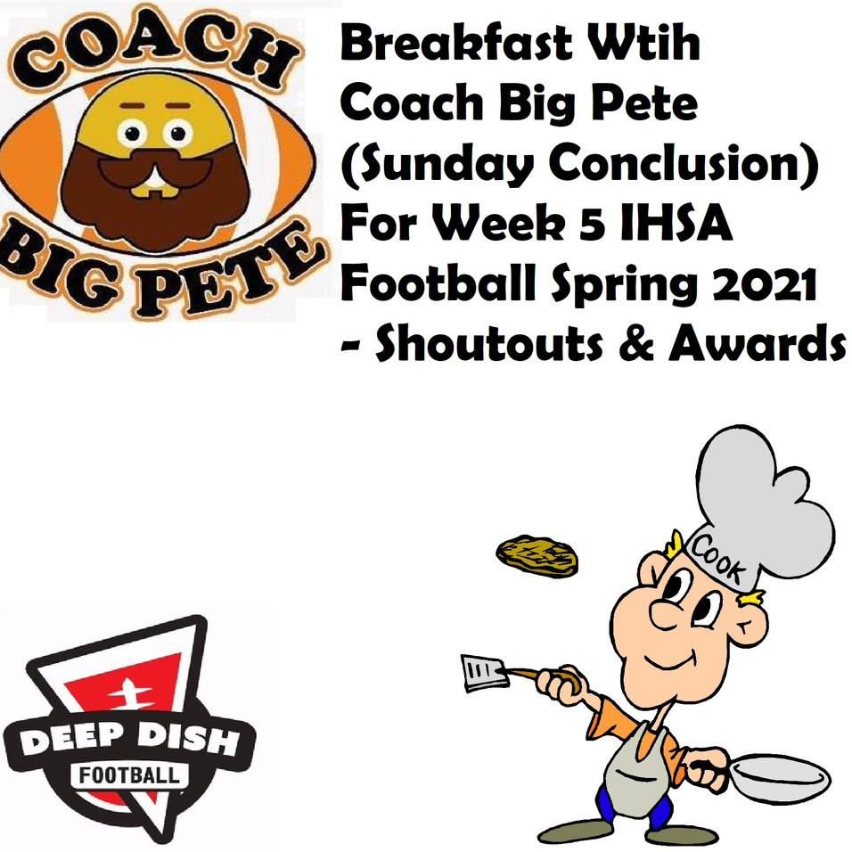 Breakfast With Coach Big Pete's (Sunday Conclusion) For Week 5 IHSA Football Spring 2021 - Shoutouts