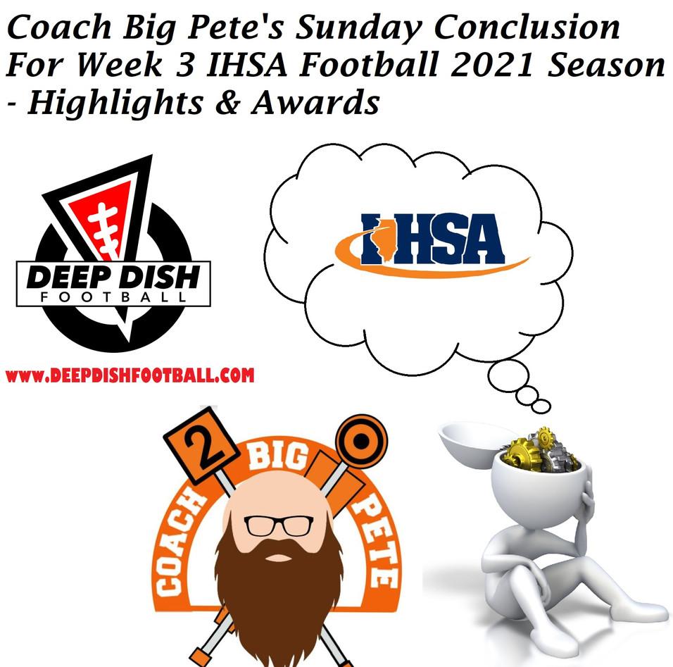 Coach Big Pete's Sunday Conclusion For Week 3 IHSA Football 2021 Season - Highlights & Awards