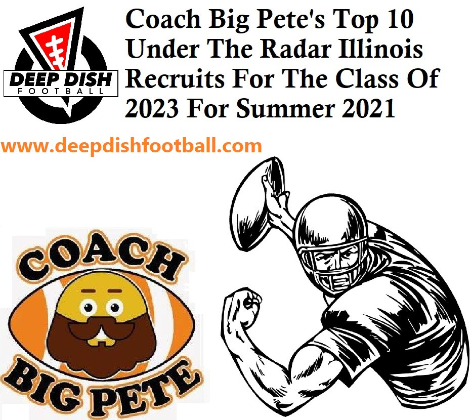 Coach Big Pete's Top 10 Under The Radar Illinois Recruits For The Class Of 2023 For Summer 2021