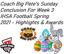 Coach Big Pete's Sunday Conclusion For Week 3 IHSA Football Spring 2021 - Shoutouts & Awards