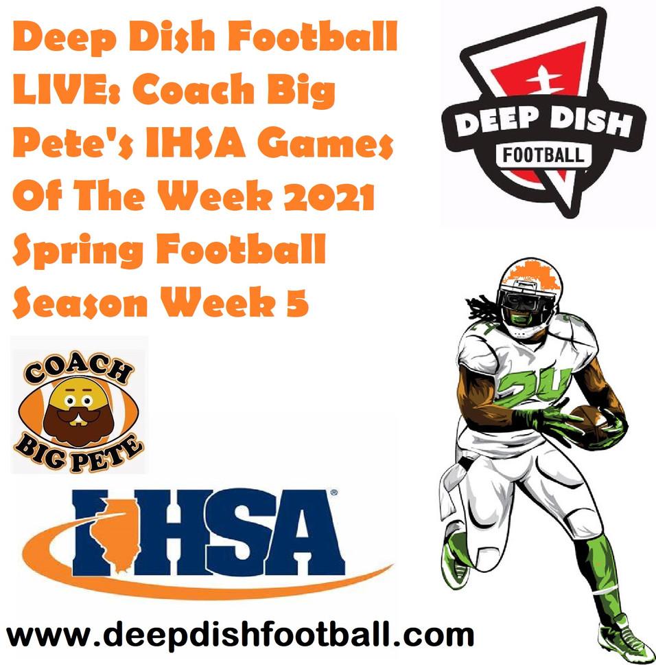 Deep Dish Football LIVE: Coach Big Pete's IHSA Games Of The Week 2021 Spring Football Season Week 5