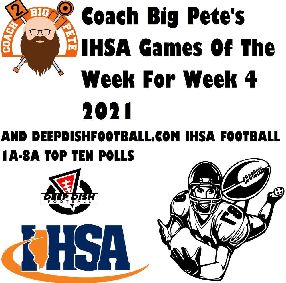 Coach Big Pete's IHSA Games Of The Week For Week 4 2021 & Deep Dish Football 1A-8A Top Ten Polls