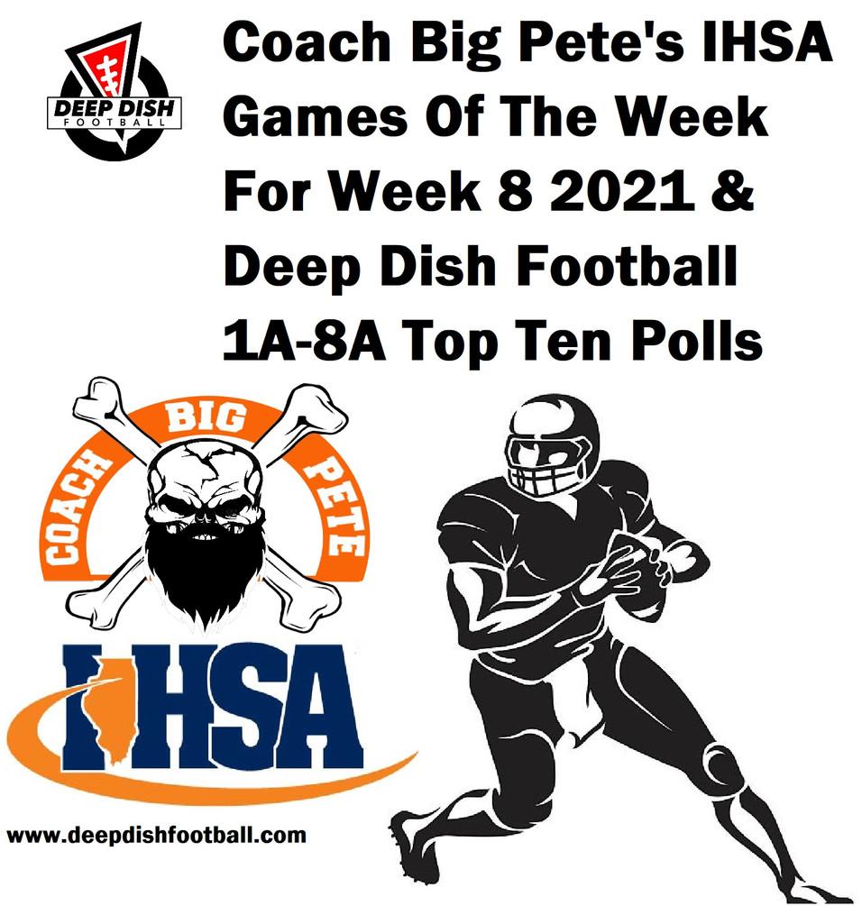 Coach Big Pete's IHSA Games Of The Week For Week 8 2021 & Deep Dish Football 1A-8A Top Ten Polls