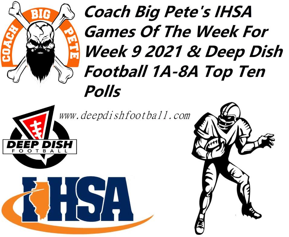 Coach Big Pete's IHSA Games Of The Week For Week 9 2021 & Deep Dish Football 1A-8A Top Ten Polls