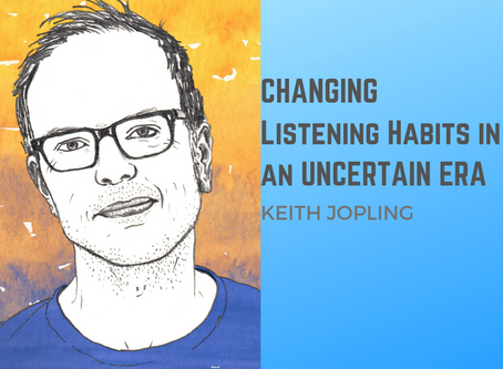 Changing listening habits in an uncertain era   Keith Jopling
