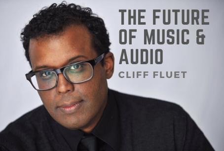 The future of music & audio   Cliff Fluet