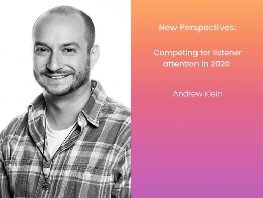 Competing for listener attention in 2020 | Andrew Klein