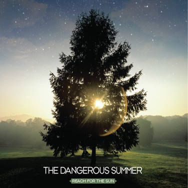 The Dangerous Summer - Reach For The Sun