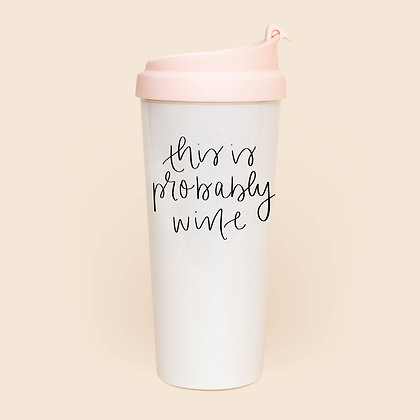 """This is probably wine"" Travel Mug"