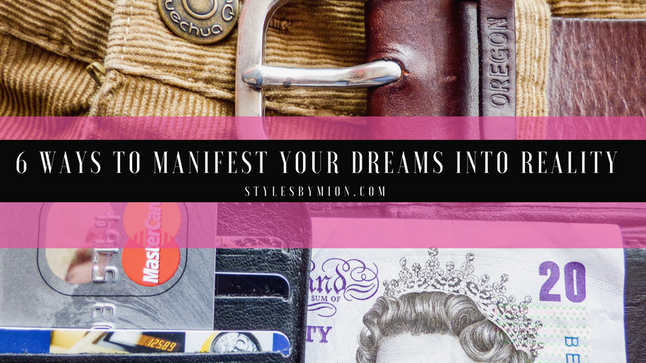 6 Ways to Manifest Your Dreams Into Reality
