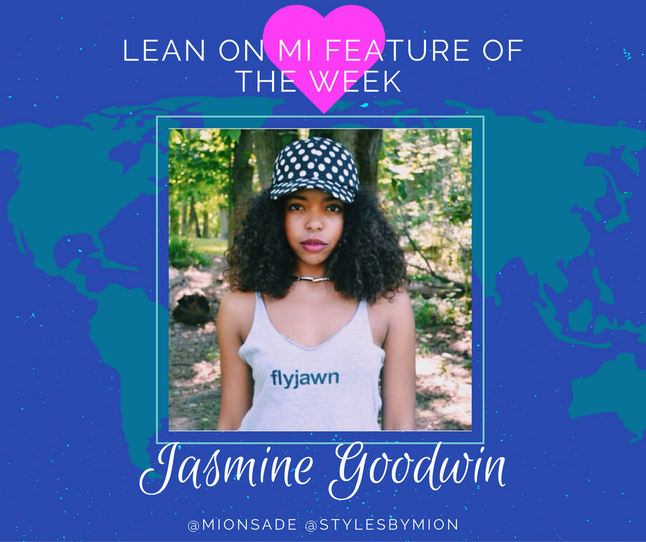 Lean on Mi Feature of the Week: Jasmine Goodwin