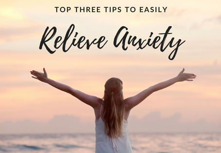 Top 3 tips to relieve your anxiety