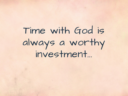 Spend time with God..