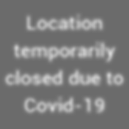 Location temporarily closed due to Covid