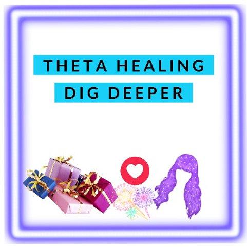 ThetaHealing®Dig Deeper