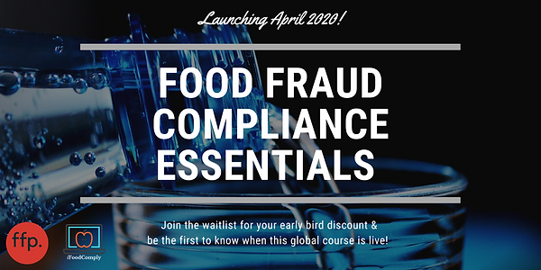Food Fraud Compliance Essentials ONLINE COURSE Launching April 2020. Click image to join the waitlist for an early bird discount