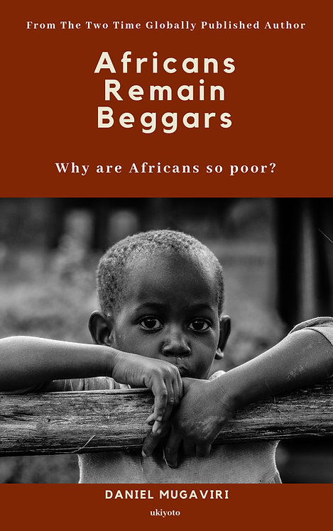 Africans Remain Beggars: Why are Africans so poor?