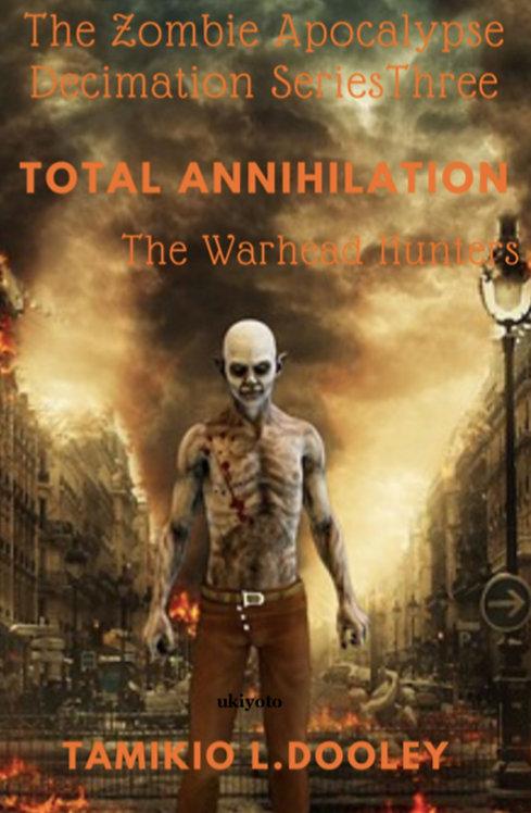 Total Annihilation: The Zombie Apocalypse Decimation Series
