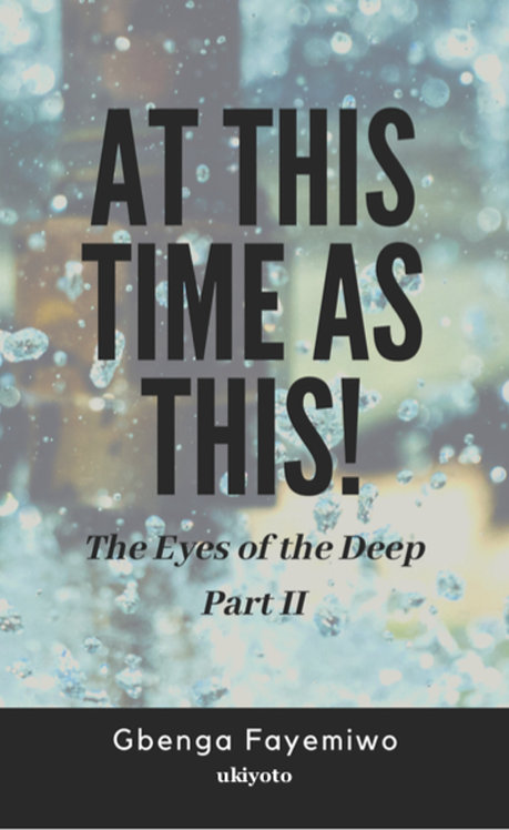 At this time as this: The Eyes of the Deep Part II