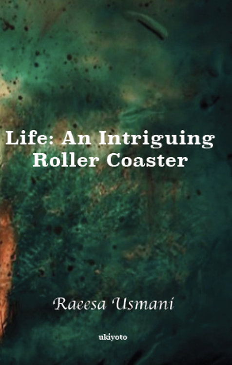 Life: An Intriguing Roller Coaster