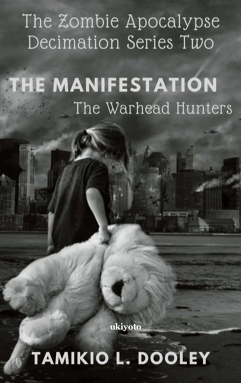 The Manifestation: The Warhead Hunters: The Zombies Apocalypse Decimation Series