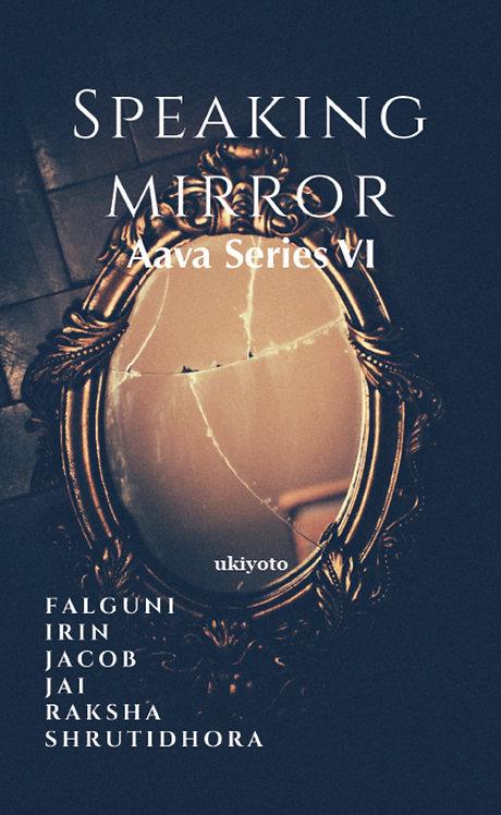 Speaking Mirror: Aava Series VI