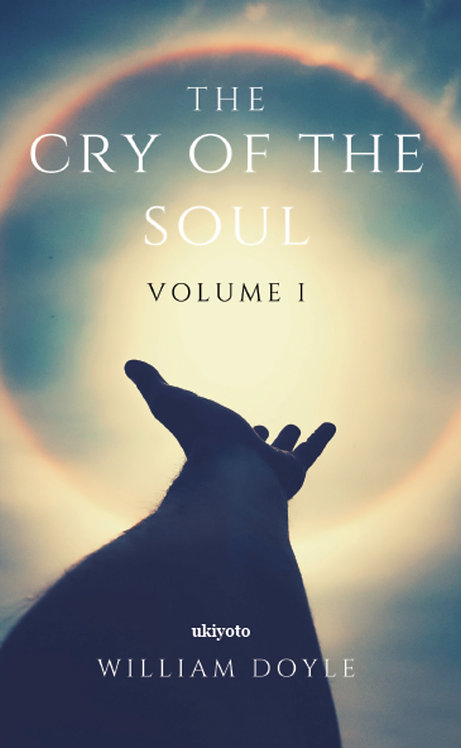 The Cry of the Soul Volume I