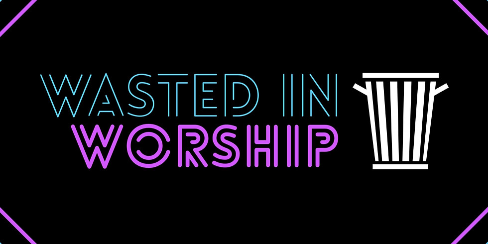 Wasted in Worship