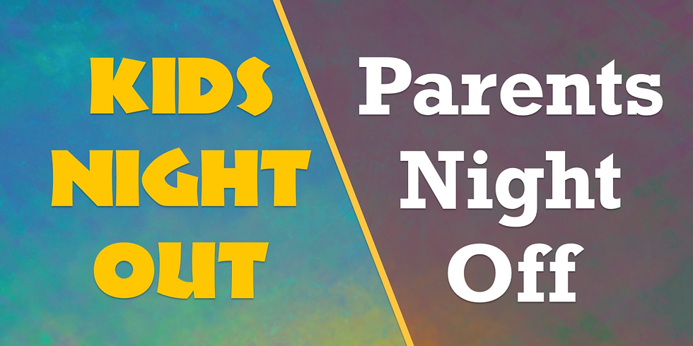 Parents Night Off / Kids Night Out