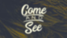 Come & See - Title.jpeg