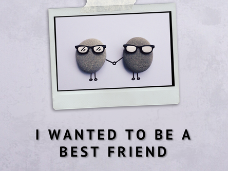 I wanted to be a best friend