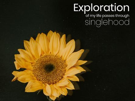 Exploration of my life passes through singlehood