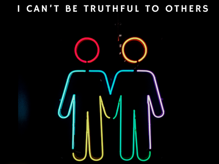 If I can't be true to myself, I can't be truthful to others Part-1