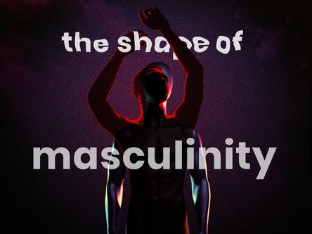 The Shape of Masculinity