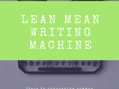 How to be A LEAN MEAN WRITING MACHINE?