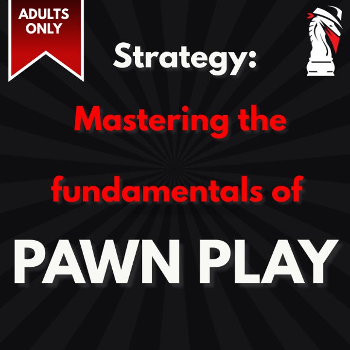 Strategy: Mastering the fundamentals of Pawn Play